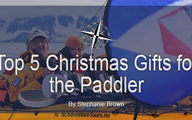 Top 5 Christmas Gifts for the Paddler