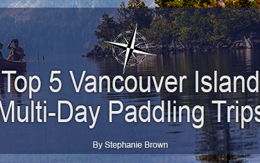 Top 5  Vancouver Island multi-day paddling trips for 2018